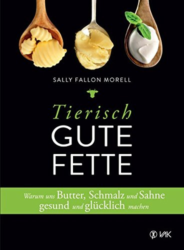 Sally Fallon Morell: Tierisch gute Fette