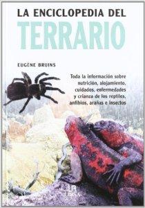 La Enciclopedia del Terrario: Toda la Información sobre Nutrición, Alojamiento, Cuidados, Enfermedades y Crianza de los Reptiles, Anfibios, Arañas e Insectos