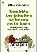 También los jabalíes se besan en la boca. Tapa blanda – 21 jun 2005 de Pilar Cristóbal.