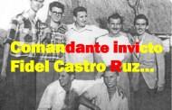 Comandante invicto Fidel Castro Ruz…