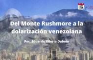Del Monte Rushmore a la dolarización venezolana