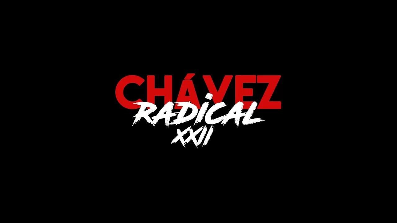 Chávez Radical XXII:
