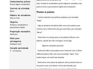 Jogo cujo foco é vocabulário e resposta rápida dos alunos. Requer pouca preparação, pode ser feito em qualquer nível. Português para estrangeiros e nativos.