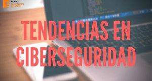 Tendencias en ciberseguridad