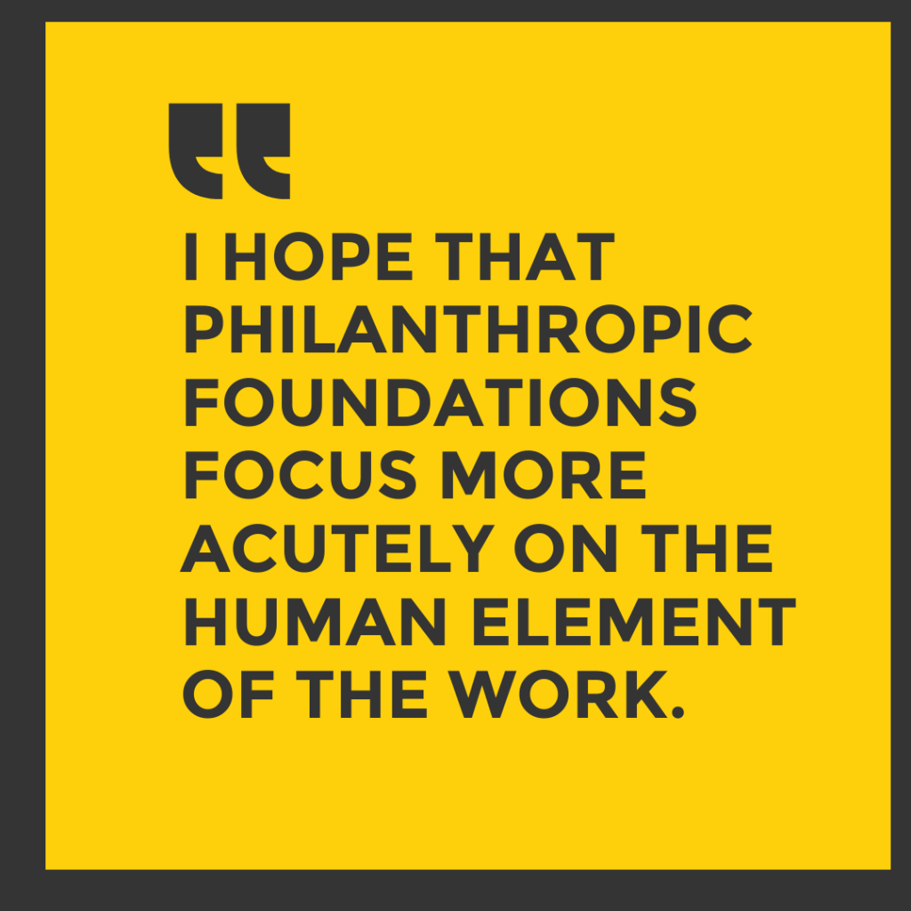 """A pull quote that reads, """"I hope that philanthropic foundations focus more acutely on the humane element of the work."""""""