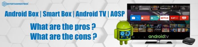 Android Box | Smart Box | Android TV | AOSP What you need to know