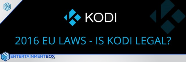 2016 EU law is Kodi legal |is Selling Kodi Boxes illegal? fully loaded kodi is a no-no, Kodi TV box sellers arrested but Yes Kodi is legal