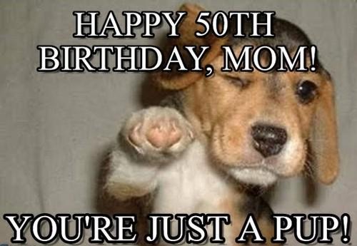 funny happy 50th birthday mom meme