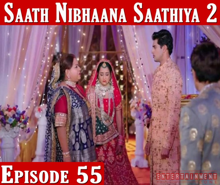 Saath Nibhana Sathiya 2 Episode 55