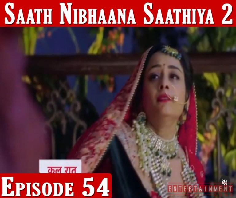 Saath Nibhana Sathiya 2 Episode 54