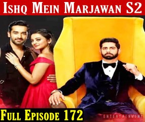 Ishq Mein Marjawan 2 Full Episode 172