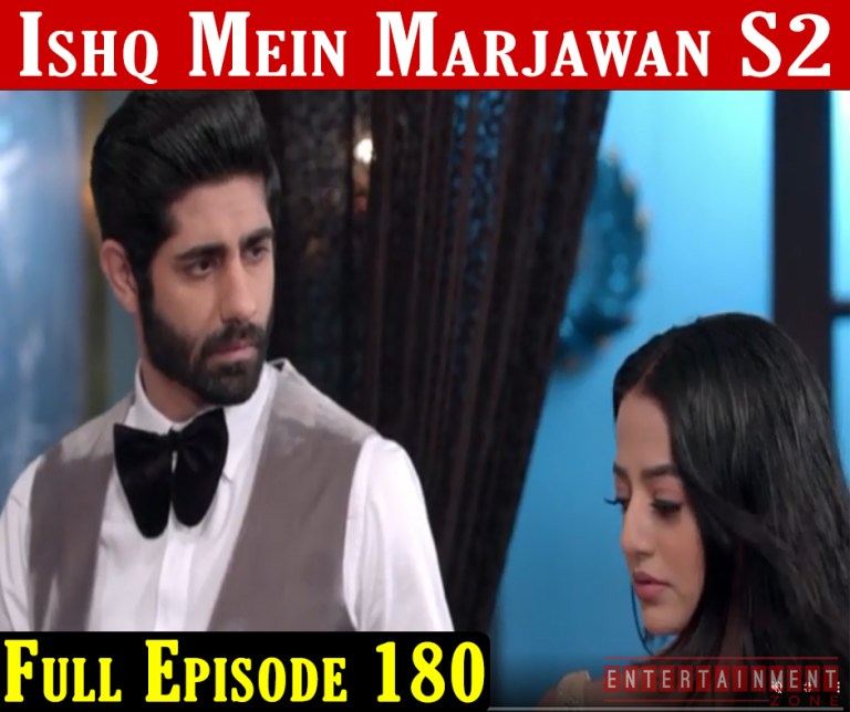 Ishq Mein Marjawan 2 Full Episode 180