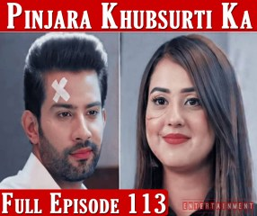 Pinjara Khubsurti Ka Full Episode 113