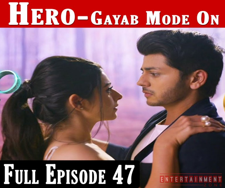 Hero Gayab Mode On Full Episode 47