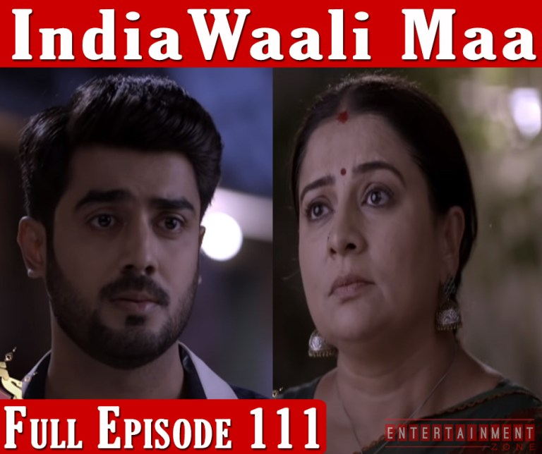 India Wali Maa Full Episode 111