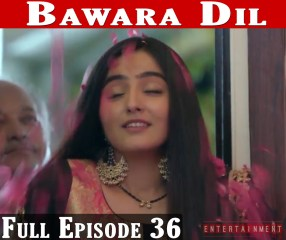 Bawara Dil Full Episode 36