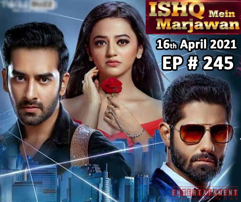 Ishq Mein Marjawan 16th April 2021