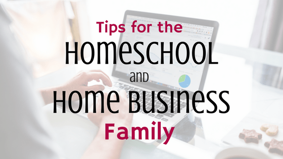 Tips for the Homeschool, Home Business Family