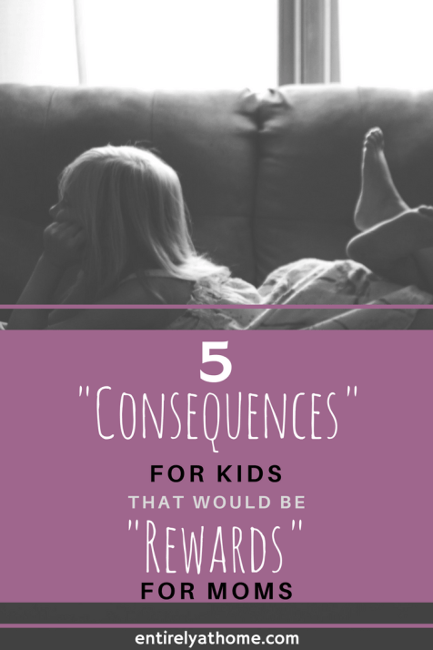 Have your ever punished your kids and then wished for their consequences. Here is a list of a few punishments my kids get that I would actually love!