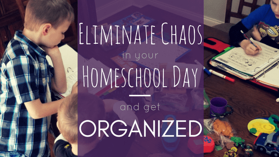 Eliminate Chaos in Your Homeschool Day and Get Organized