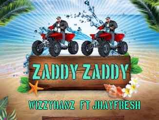 WizzyHanz Ft Jhayfresh_ Zaddy Zaddy
