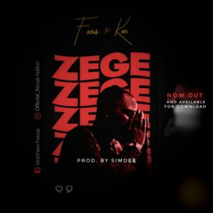 Music: Focus ft Ken- Zege