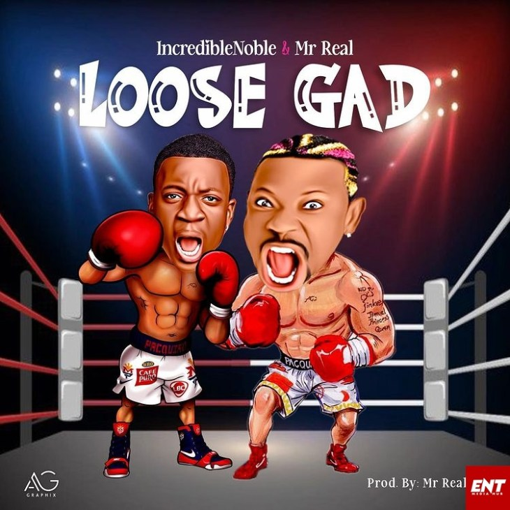 Incredible Noble Ft. Mr Real – Loose Gad