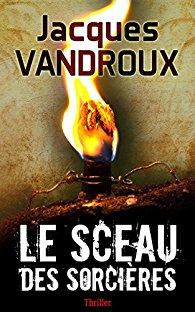 Jacques Vandroux : le Sceau des Sorcières