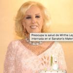 Internaron a Mirtha Legrand y será operada en las próximas horas