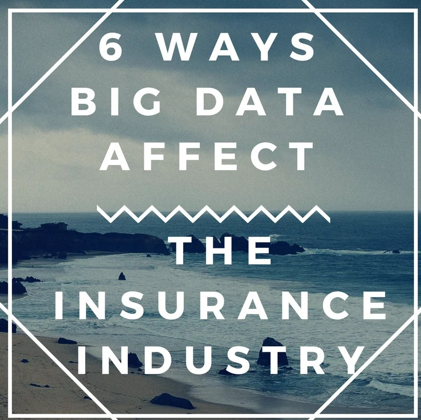 6 Ways Big Data Affects the Insurance Industry in this 21st Century