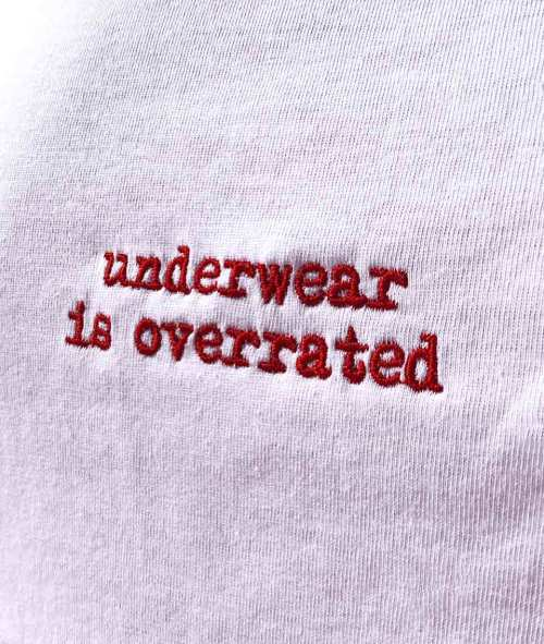 underwear is overrated embroidery white shirt