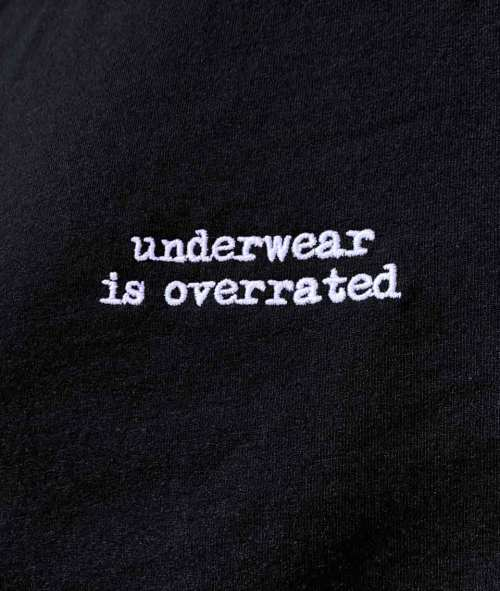 underwear is overrated shirt with embroidered quote