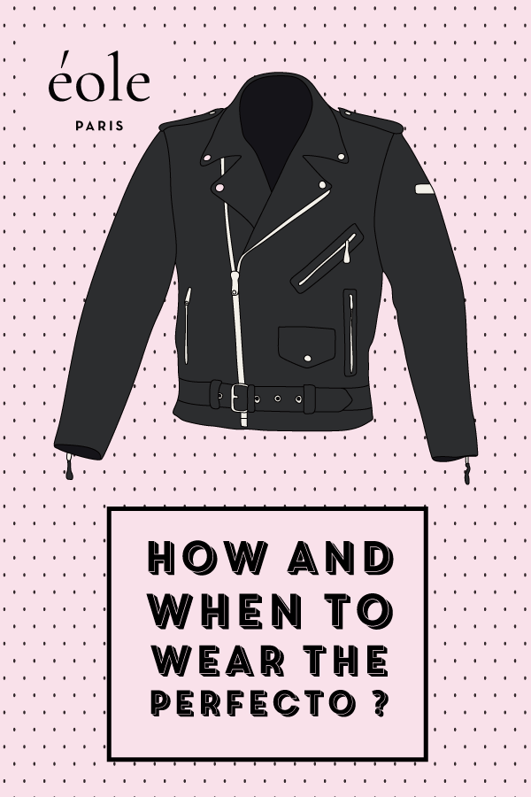 How and when to wear the perfecto ? EOLE PARIS