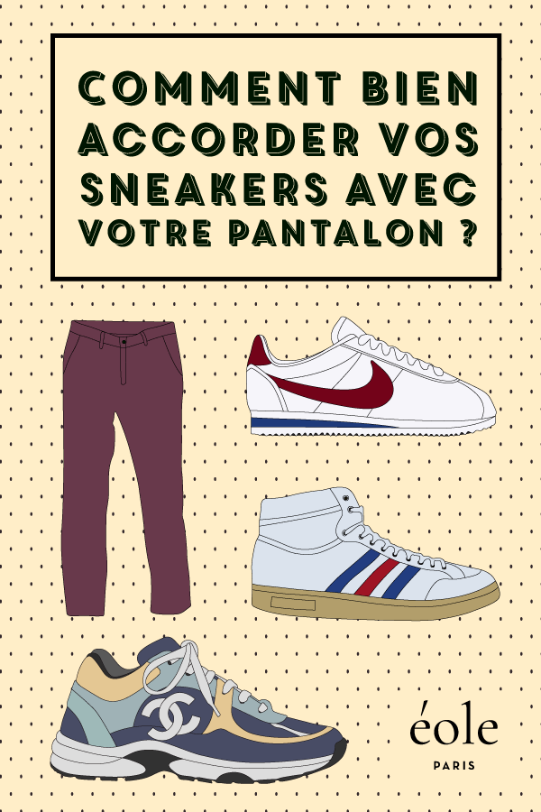 Comment bien accorder votre pantalon à vos sneakers ? EOLE PARIS P