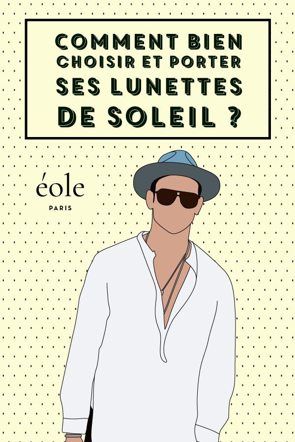 Comment bien choisir et porter vos lunettes de soleil - EOLE PARIS