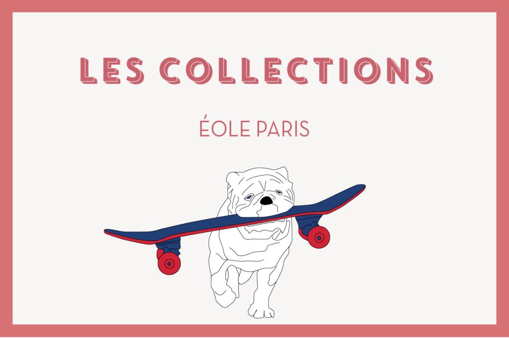 Les collections - EOLE PARIS