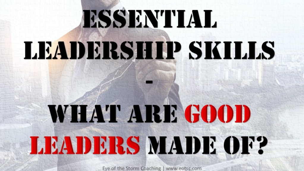 Essential Leadership Skills: What are good leaders made of?