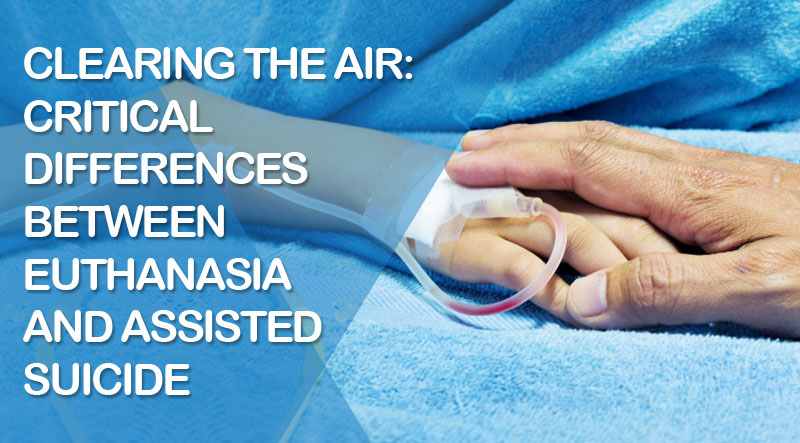 Clearing the Air: Critical Differences between Euthanasia and Assisted Suicide