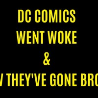 DC COMICS WENT WOKE & NOW THEY'VE GONE BROKE