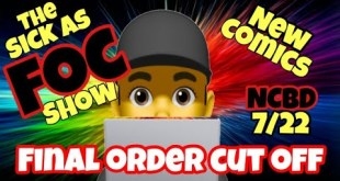 The SICK As FOC Show: Final Order Cut Off New Comic Books July 22nd