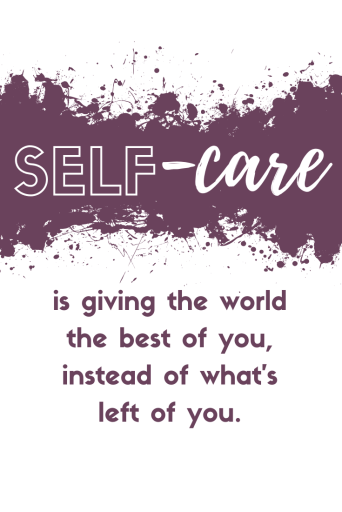 """""""Self-care is giving the world the best of you, instead of what's left of you."""""""