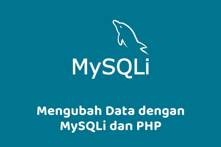 Mengubah Data dengan MySQLi dan PHP
