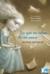 Lo que no sabes de mi amor - Delphine Bertholon portada