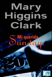 Mi querida Sunday - Mary Higgins Clark portada