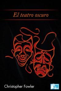 El teatro oscuro - Christopher Fowler portada