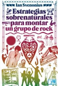 Estrategias sobrenaturales para montar un grupo de rock - Ian Svenonius portada