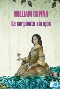 La serpiente sin ojos - William Ospina portada