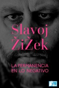 La permanencia en lo negativo - Slavoj Zizek portada