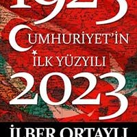 Cumhuriyet'in İlk Yüzyılı (1923-2023) / İlber Ortaylı, İsmail Küçükkaya