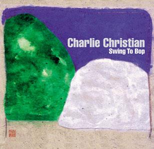 Album découverte: JAZZ du 3/06/18 : Swing To Bop de Charlie Christian